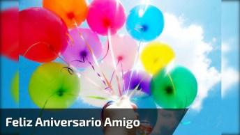Feliz Aniversário Amigo, Mostre Que Esta Data É Especial Para Você Também!