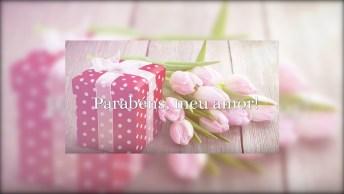 Feliz Aniversário Amor, Sou Muito Feliz Por Ter Você Na Minha Vida!