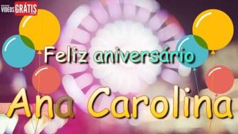 Feliz Aniversário Ana Carolina! Baixe Grátis E Faça Este Dia Ainda Mais Feliz!