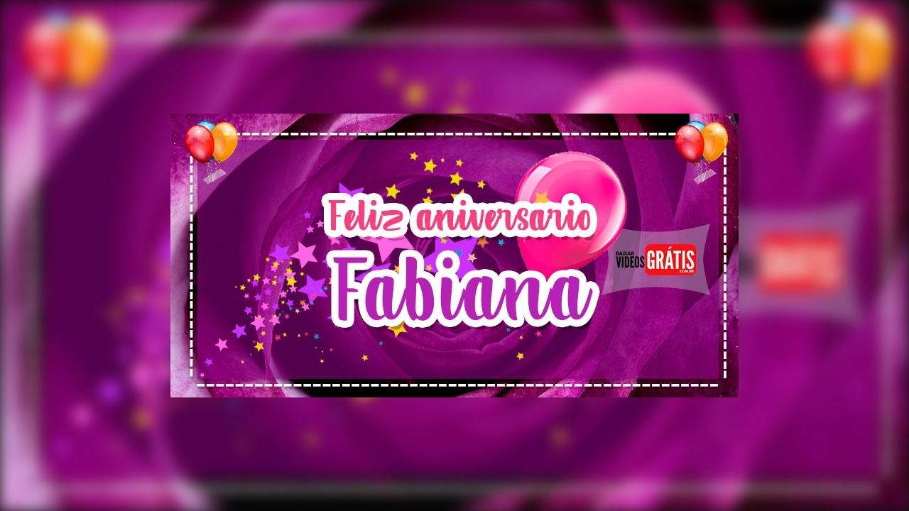 Feliz Aniversário Fabiana! Vídeo com mensagem de aniversário para Fabiana!!!