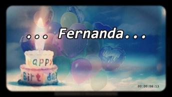 Feliz Aniversário Fernanda - Vídeo De Aniversário Para Fernanda, Baixe Agora!
