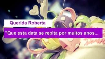Feliz Aniversário Roberta! Baixe Grátis E Faça Deste Dia Ainda Mais Especial!