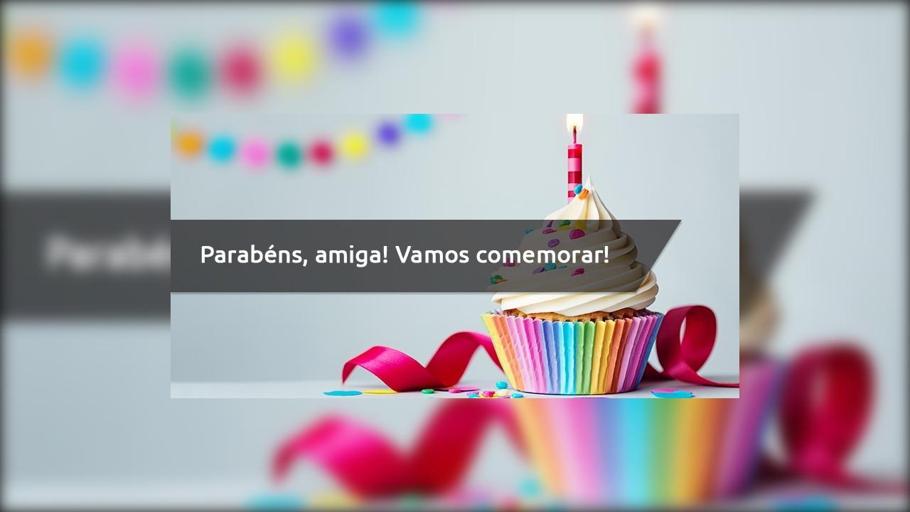 Mensagem de aniversário amiga - Parabéns