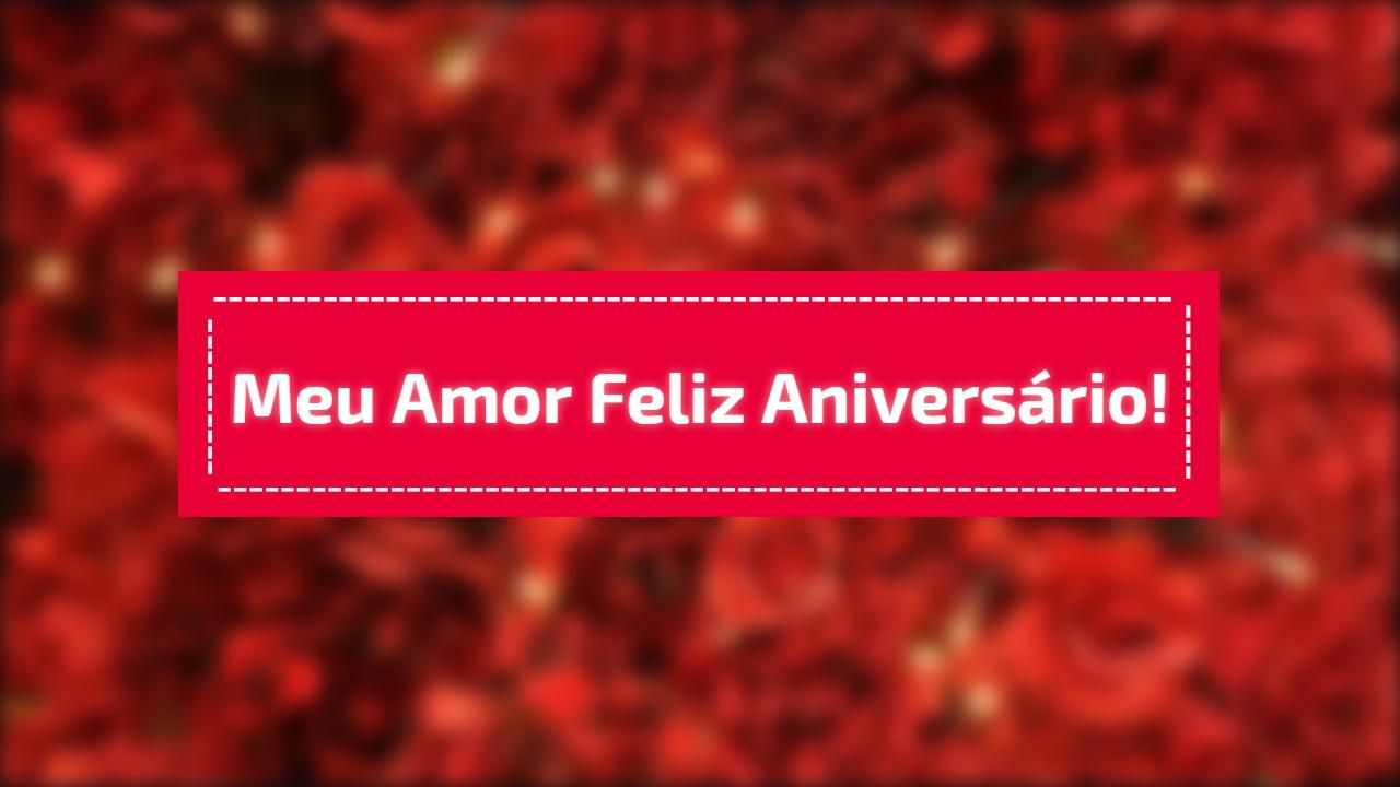 Mensagem de Aniversario para Amor! Feliz aniversario meu amor!