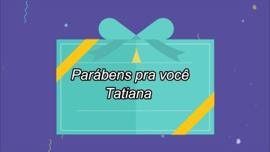 Mensagem De Aniversário Para Tatiana, Vídeo Personalizado Para Baixar!