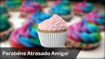 Mensagem De Feliz Aniversário Atrasado Para Amiga, Nunca É Tarde!