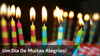 Mensagem De Feliz Aniversário, Para Um Dia Acompanhado De Muitas Alegrias!