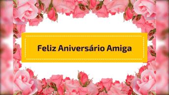 Vídeo Com Linda Mensagem De Aniversário Para Amiga Especial!