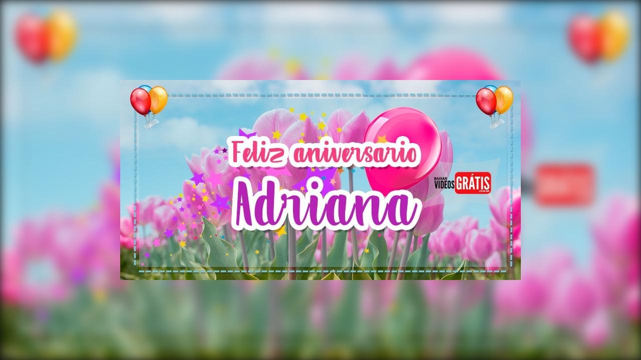 Video com mensagem de aniversario para Adriana