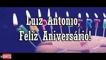 Vídeo Com Mensagem De Feliz Aniversário Para Luiz Antonio! Parabéns Pelo Seu Dia