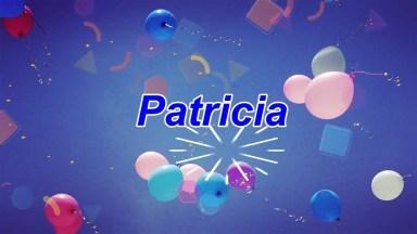 Vídeo Com Mensagem De Feliz Aniversário Para Patricia, Compartilhe Com Ela!