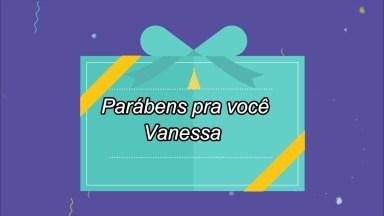 Vídeo Com Mensagem Personalizada De Aniversário Para Vanessa!