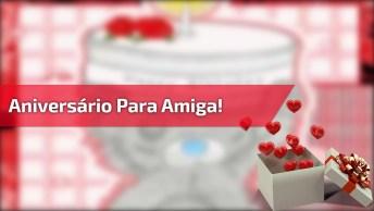 Vídeo De Aniversário Para Amiga! Parabéns Para Você, Nesta Data Querida. . .