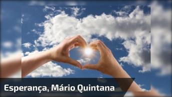 Esperança - Por Mario Quintana - O Meu Nome É Esperança!