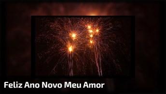 Feliz Ano Novo Meu Amor, Nem Os Fogos Brilham Mais Que Você!