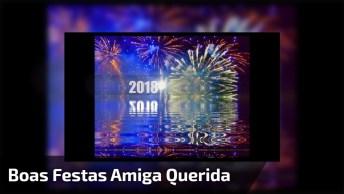 Feliz Ano Novo Para Amiga! Boas Festas Minha Querida Amiga!