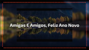 Mensagem De Ano Novo Para Compartilhar Com Todos Amigos E Amigas!
