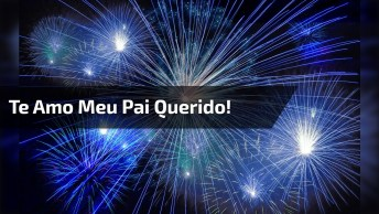 Mensagem De Feliz Ano Novo Para Pai. Te Amo Meu Pai Querido!