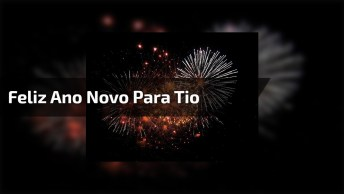 Mensagem De Feliz Ano Novo Para Tio! Que Deus Abençoe Toda Sua Família!