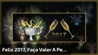 Primeiro Dia Do Ano De 2017! Faça Este Ano Valer A Pena, Seja Feliz!