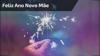Vídeo De Mensagem De Feliz Ano Novo Para Mãe! Feliz Ano Novo Mãe!