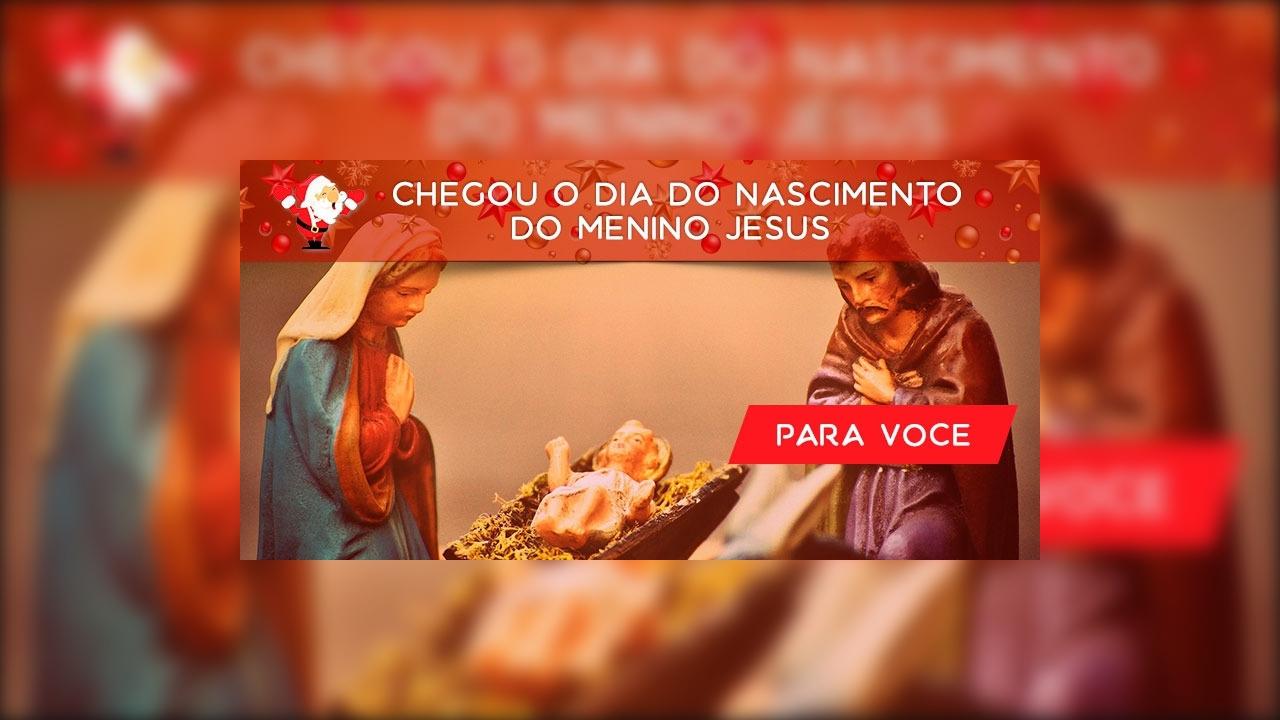 Feliz Natal! Chegou o dia do nascimento do menino Jesus