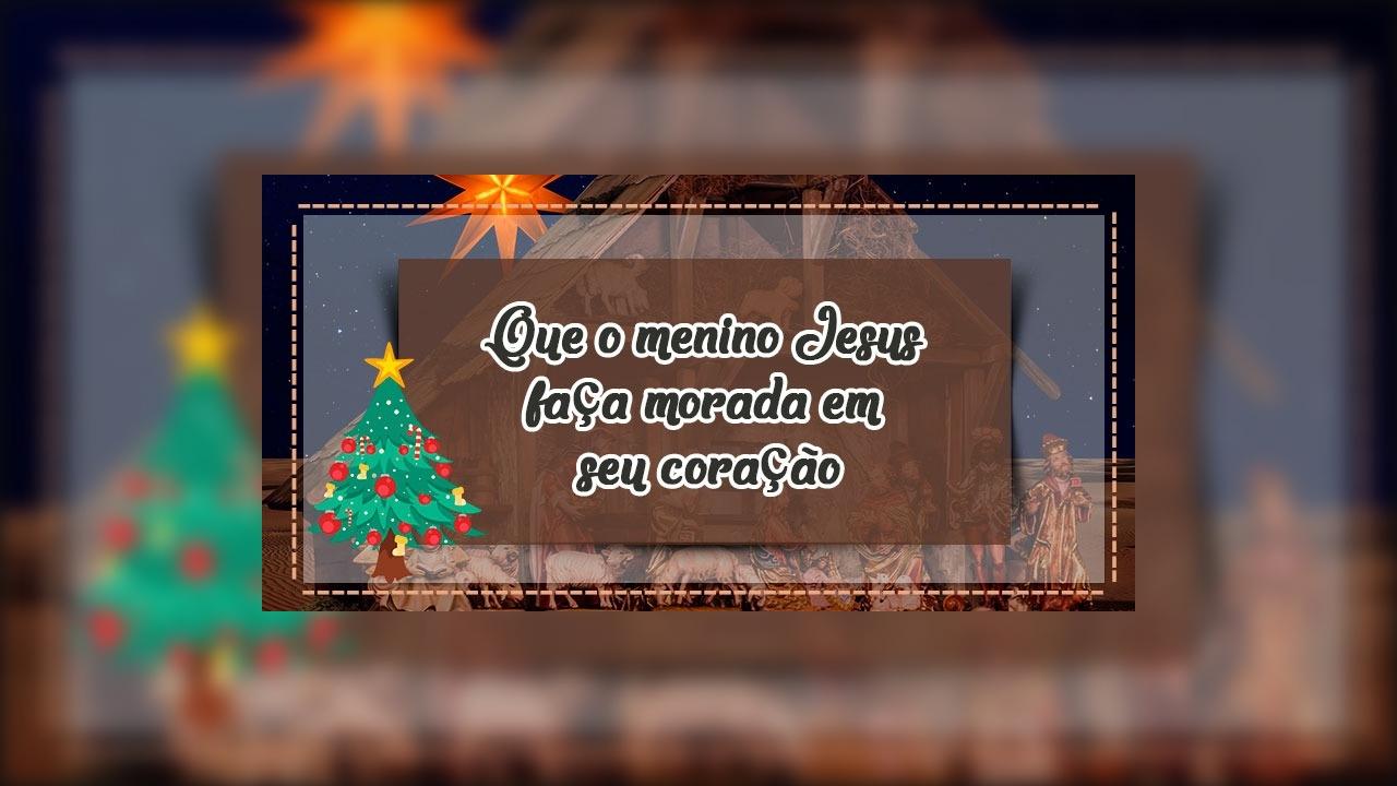 Feliz Natal! Que o menino Jesus faça morada em seu coração