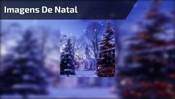 Imagens De Natal Para Compartilhar Nas Redes Sociais, Confira!