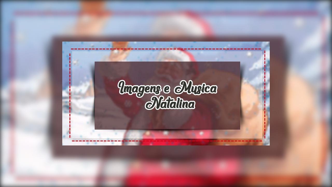 Imagens e musica natalina