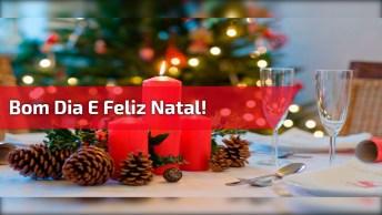 Mensagem De Bom Dia De Natal, Dia Sagrado Para Todas As Famílias!