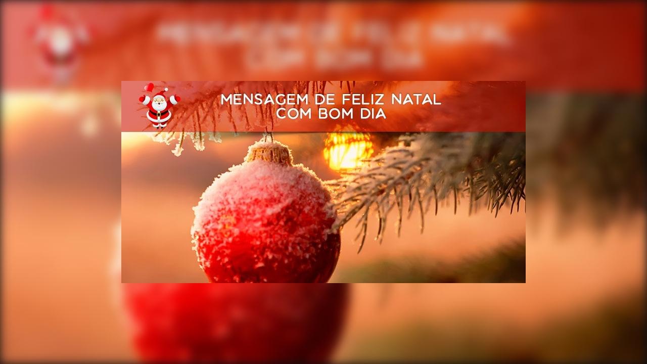 Mensagem de feliz natal com bom dia