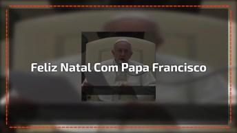 Mensagem De Feliz Natal Do Papa Francisco, Evangelizar É Preciso!
