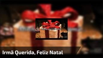 Mensagem De Feliz Natal Irmã Querida, Melhor Amiga Desde Criança!