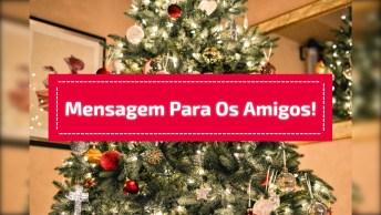 Mensagem De Feliz Natal Para Amigos Especiais, Que Nem A Distancia Os Separa!
