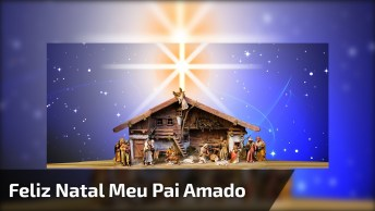 Mensagem De Feliz Natal Para Pai, Que Seu Natal Seja Maravilhoso!