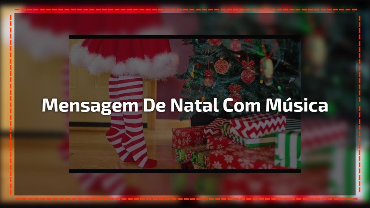 Mensagem de Natal com música, perfeita para enviar a todos amigos e amigas!!!