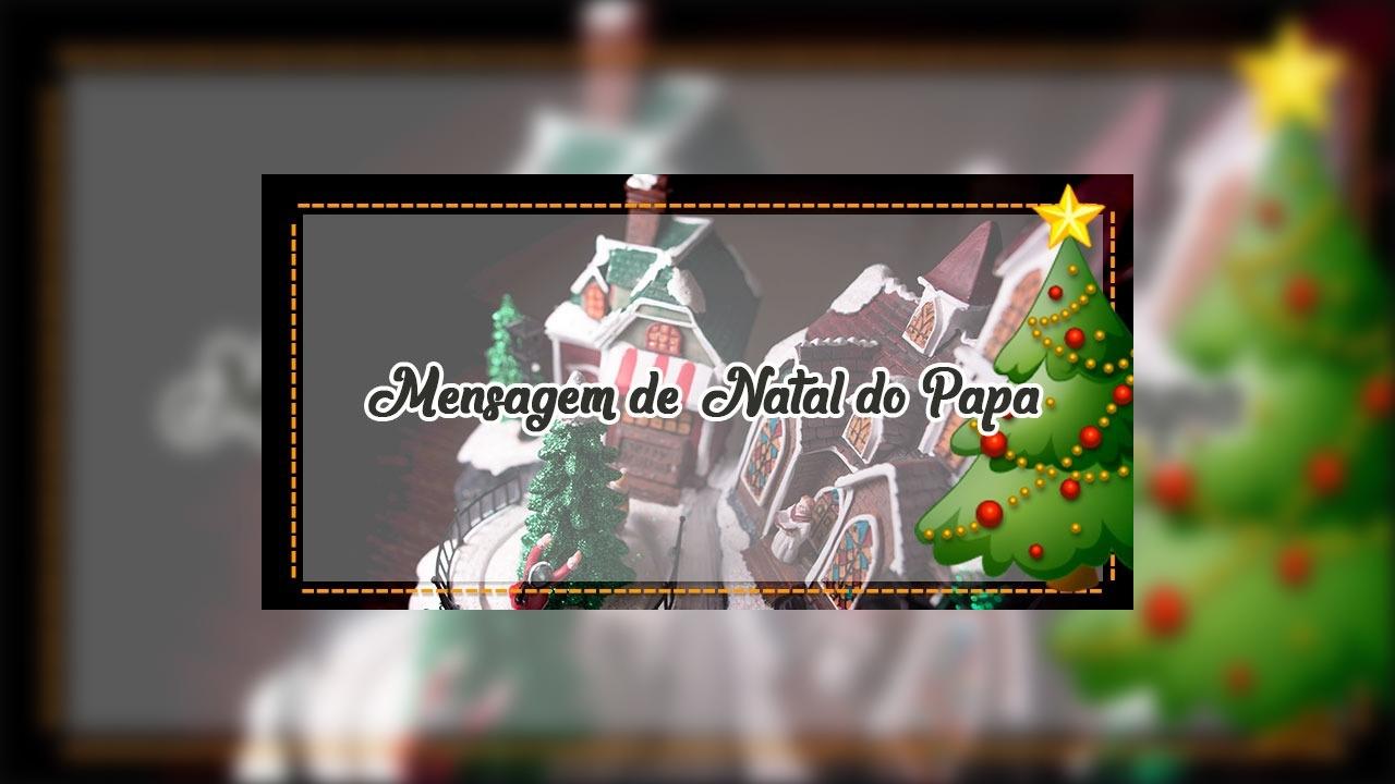 Mensagem de natal do papa - Mensagem Natalina do Papa Francisco!