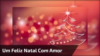 Mensagem Para Desejar Feliz Natal A Todos, Espalhe Muito Amor E Paz Neste Natal!