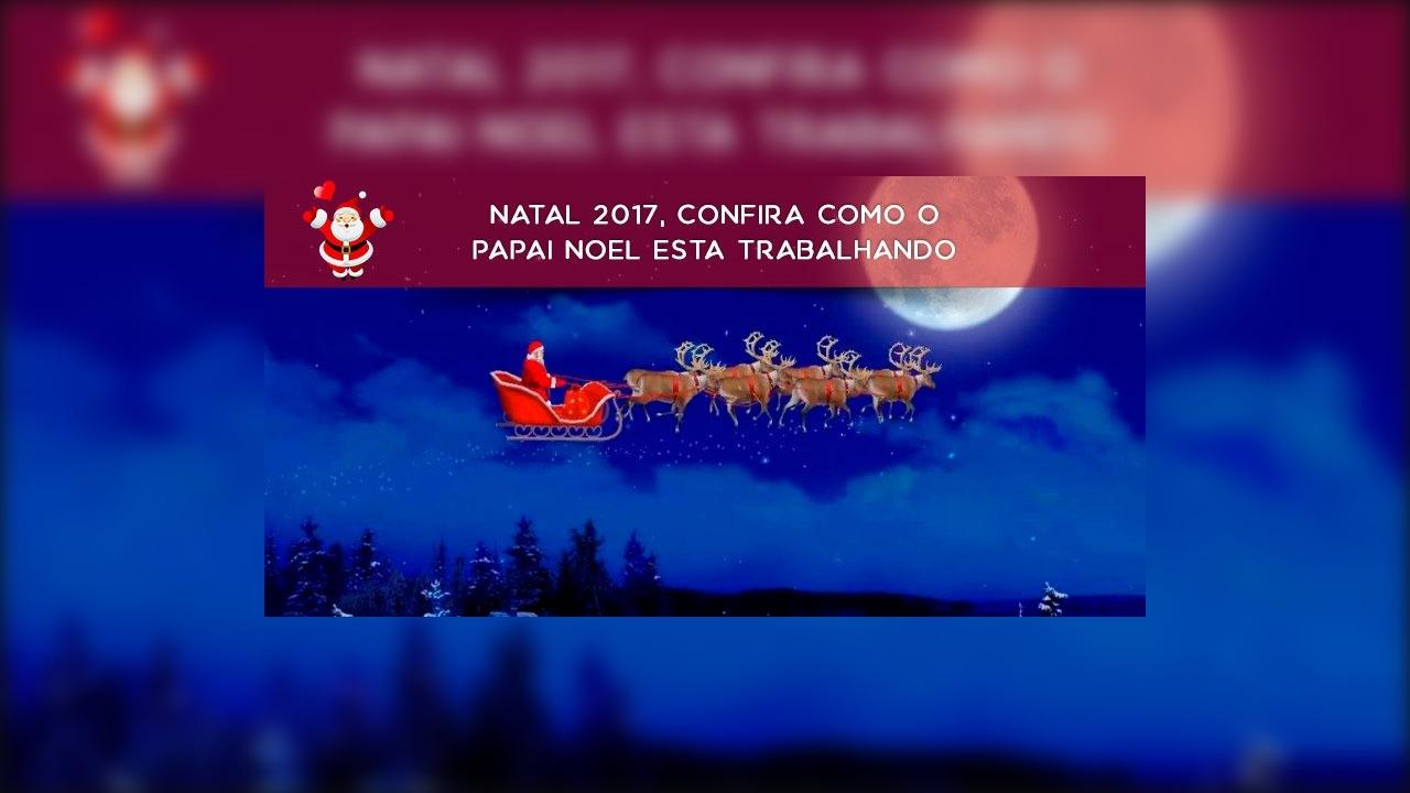 Natal 2017, confira como o Papai Noel esta trabalhando