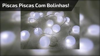 Piscas Piscas Com Lampadas Redondas, Para Variar Na Hora De Enfeitar!