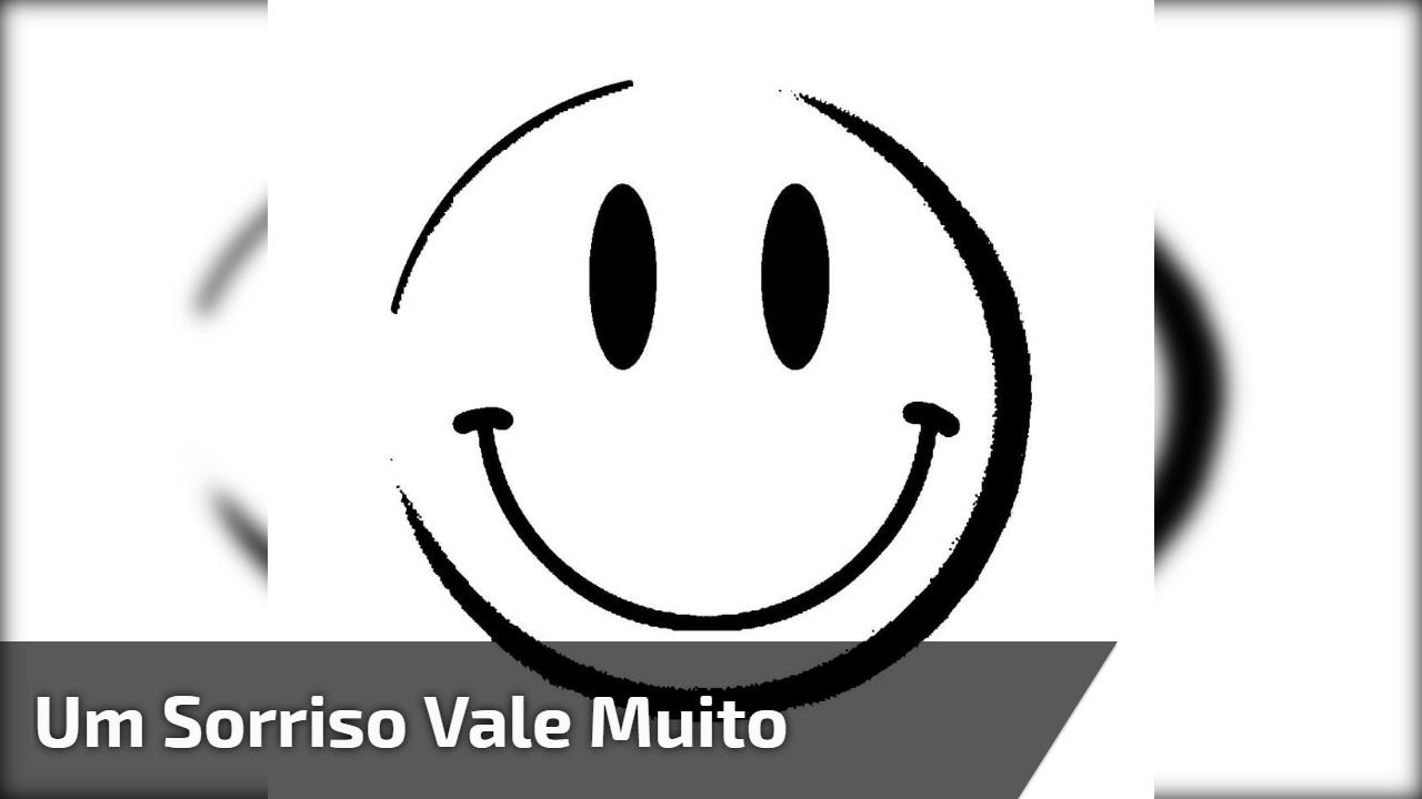 Um sorriso vale muito