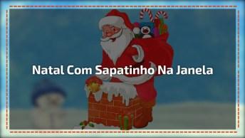 Vídeo Com Música 'Sapatinho Na Janela' Para Desejar Feliz Natal Aos Amigos!