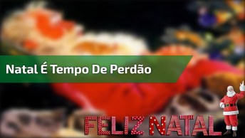 Vídeo De Feliz Natal Para Amigos E Familiares! Natal É Tempo De Perdão!