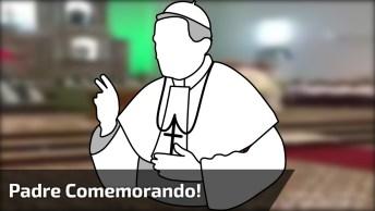 Padre Comemorando A Sexta-Feira, Fim De Semana Começou Kkk!