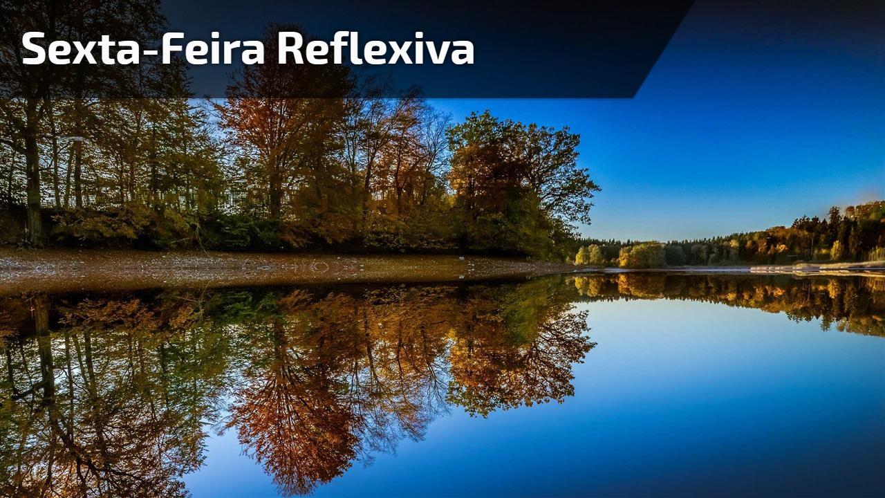 Vídeo com mensagem de Sexta-feira reflexiva, vale a pena compartilhar com todos!