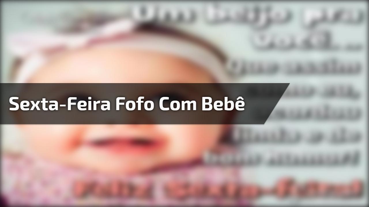 Vídeo de sexta-feira fofo com bebê, para compartilhar no Facebook!