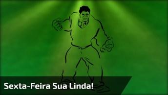 Vídeo De Sexta-Feira Sua Linda, Com Hulk Agitando, Envie Pelo Whatsapp!