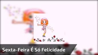 Vídeo Sexta-Feira É Só Alegria, Para Compartilhar No Facebook E Whatsapp!