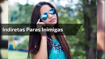 Frases De Indiretas Pras Inimigas - Compartilhe Essa Indireta No Facebook!