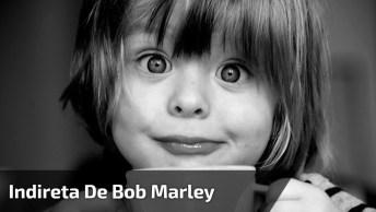Indireta De Bob Marley, Para Quem Tem Personalidade Formada Por Atitudes!